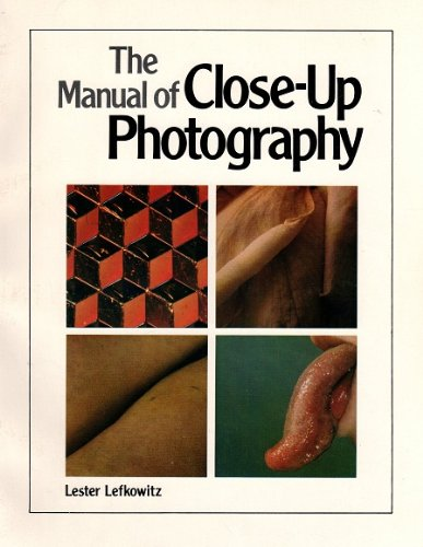 The Manual of Close-up Photography: Lester Lefkowitz