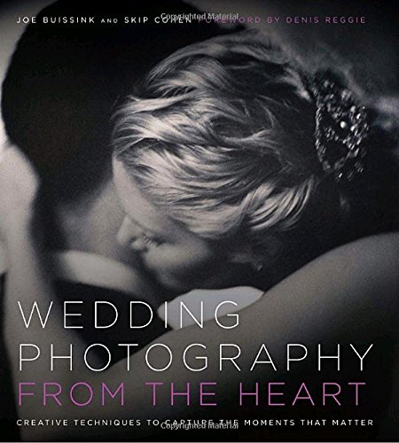 Wedding Photography from the Heart: Creative Techniques to Capture the Moments that Matter 9780817424541 A behind-the-scenes look at master wedding photographer Joe Buissink's acclaimed style  There's no such thing as a perfect image–only a
