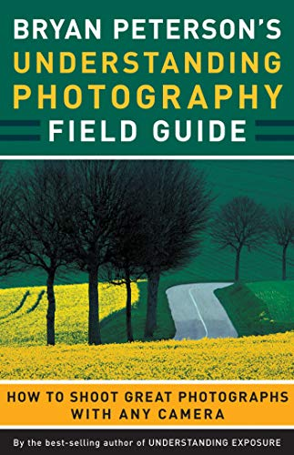 9780817432256: Bryan Peterson's Understanding Photography Field Guide: How to Shoot Great Photographs With Any Camera
