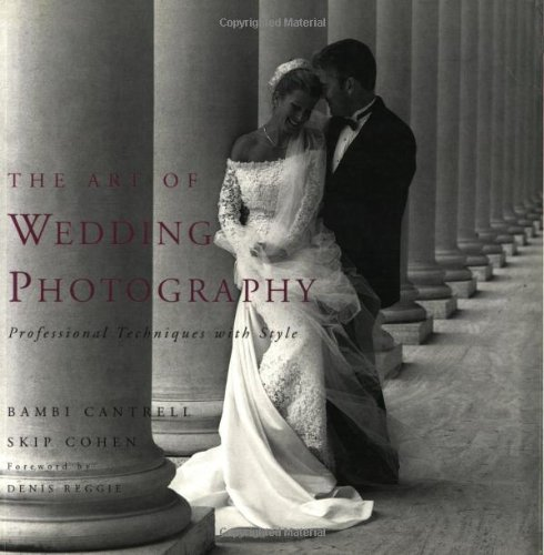 The Art of Wedding Photography: Professional Techniques: Bambi Cantrell