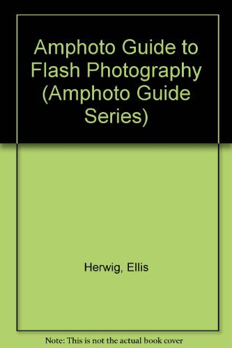 Amphoto Guide to Flash Photography (Amphoto Guide Series): Herwig, Ellis