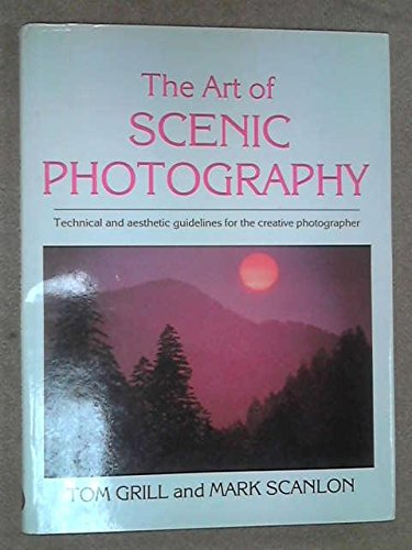The Art of Scenic Photography - Technical and Aesthetic Guidelines for the Creative Photographer