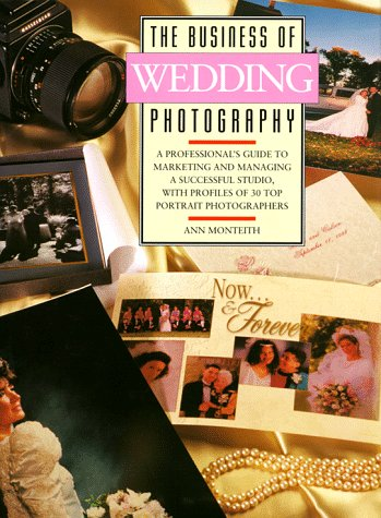 The Business of Wedding Photography: Monteith, Ann