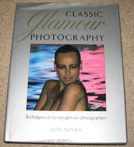 9780817436711: Classic Glamour Photography: Techniques of the Top Glamor Photographers (Erotic)