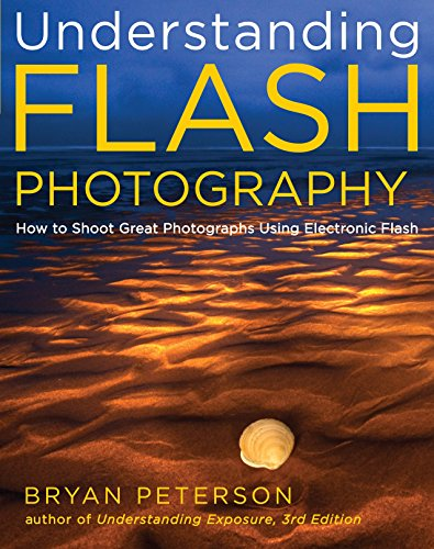 Understanding Flash Photography: How to Shoot Great Photographs Using Electronic Flash (0817439560) by Peterson, Bryan