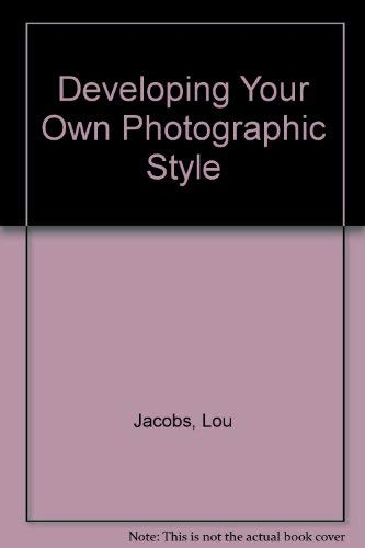 Developing Your Own Photographic Style: Jacobs, Lou, Jr.