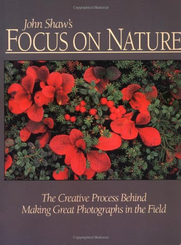 9780817440565: John Shaw's Focus on Nature: The Creative Process Behind Making Great Photographs in the Field