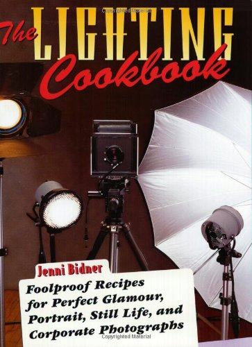 The Lighting Cookbook: Foolproof Recipes for Perfect: Bidner, Jenni; Bidner,