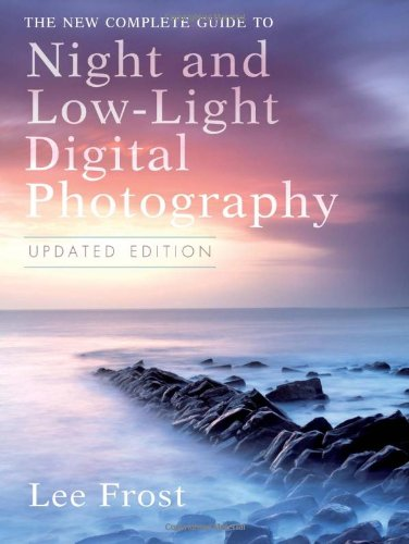 9780817449681: The New Complete Guide to Night and Low-light Digital Photography, Updated Edition