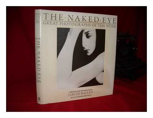 The Naked Eye: Great Photographs of the: David Bailey; Martin