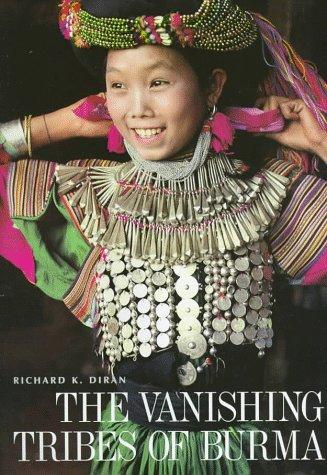 The Vanishing Tribes of Burma.: Diran, Richard K.