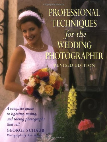 Professional Techniques for the Wedding Photographer: A Complete Guide to Lighting, Posing and Takin