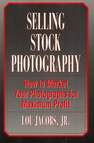 Selling Stock Photography : How to Market: Jacobs, Lou, Jr.