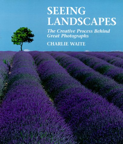 Seeing Landscapes: The Creative Process Behind Great Photographs (081745831X) by Charlie Waite