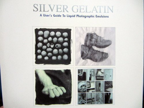 9780817458850: Silver Gelatin: A User's Guide to Liquid Photographic Emulsions