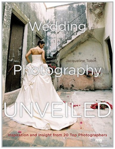 9780817459109: Wedding Photography Unveiled: Inspiration and Insight from 20 Top Photographers