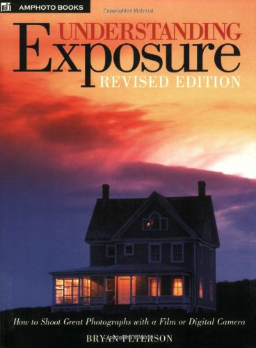 9780817463007: Understanding Exposure: How to Shoot Great Photographs With a Film or Digital Camera