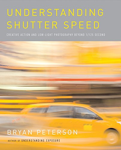 Understanding Shutter Speed: Creative Action and Low-Light Photography Beyond 1/125 Second (0817463011) by Peterson, Bryan