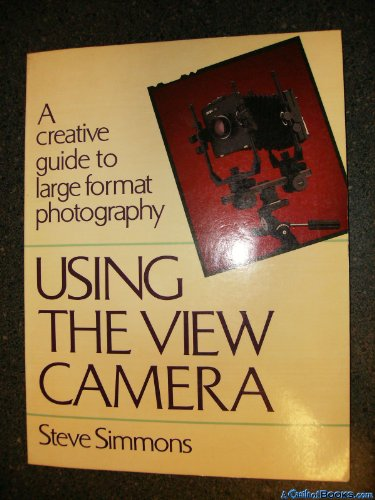9780817463472: Using the View Camera: A Creative Guide to Large Format Photography