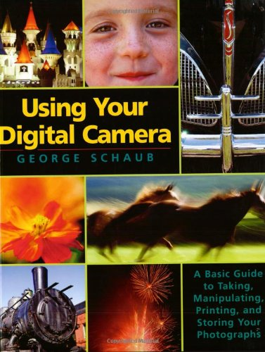 9780817463557: Using Your Digital Camera: A Basic Guide to Taking, Manipulating, Printing, and Storing Your Photographs