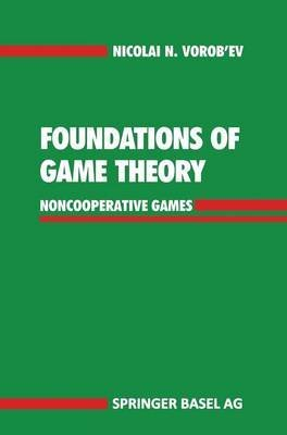Foundations of Game Theory: Noncooperative Games: N.N. Vorob'ev