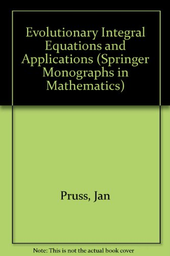 9780817628765: Evolutionary Integral Equations and Applications (Springer Monographs in Mathematics)
