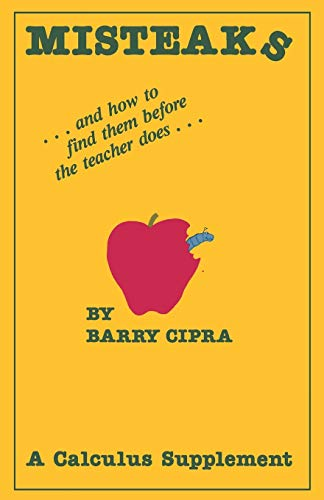 Misteaks: . and How to Find Them Before the Teacher Does. a Calculus Supplement: B. Cipra