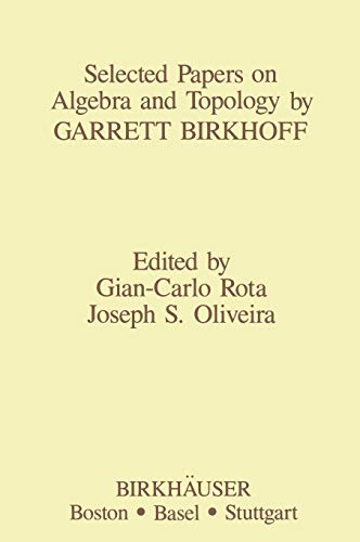 Selected Papers on Algebra and Topology by Garrett Birkhoff Contemporary Mathematicians