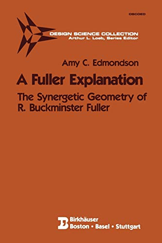 9780817633387: A Fuller Explanation: The Synergetic Geometry of R. Buckminster Fuller (Design Science Collection)