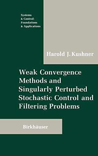 Weak Convergence Methods and Singularly Perturbed Stochastic Control and Filtering Problems (Systems & Control: Foundations & Applications) (0817634371) by Harold Kushner