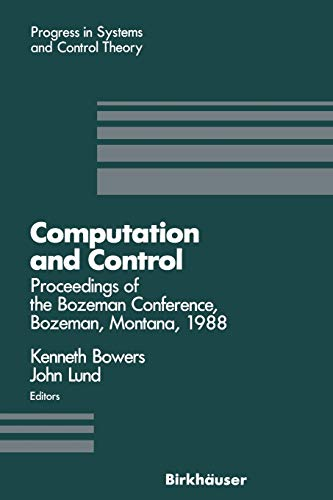 9780817634384: Computation and Control: Proceedings of the Bozeman Conference, Bozeman, Montana, August 1–11, 1988 (Progress in Systems and Control Theory)