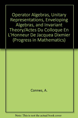 9780817634896: Operator Algebras, Unitary Representations, Enveloping Algebras, and Invariant Theory / Actes Du Colloque En L'Honneur De Jacques Dixmier (English and French Edition)