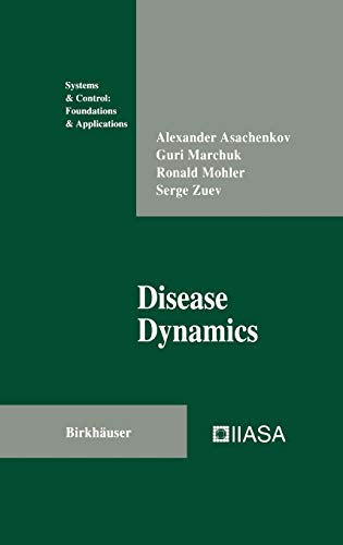 Disease Dynamics (Systems & Control: Foundations & Applications): Alexander Asachenkov
