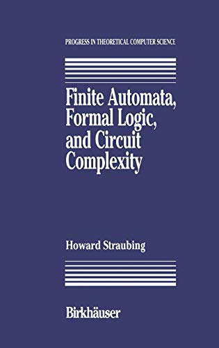 9780817637194: Finite Automata, Formal Logic, and Circuit Complexity (Progress in Theoretical Computer Science)
