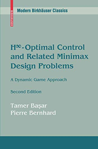 9780817638146: H-Infinity Optimal Control and Related Minimax Design Problems: A Dynamic Game Approach (Systems & Control: Foundations & Applications)