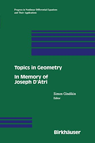 9780817638283: Topics in Geometry: In Memory of Joseph D'Atri: Honoring the Memory of Joseph D'Atri (Progress in Nonlinear Differential Equations and Their Applications)