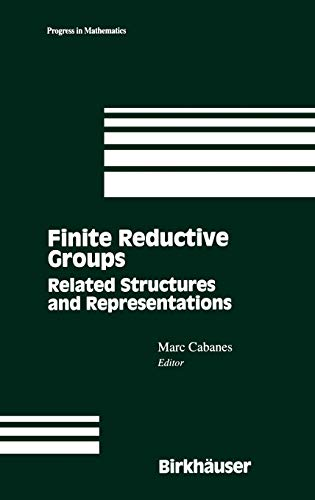 Finite Reductive Groups, Related Structures and Representations (Progress in Mathematics)
