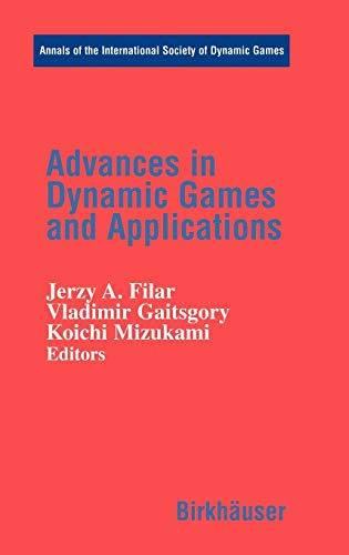 Advances in Dynamic Games and Applications Annals of the International Society of Dynamic Games