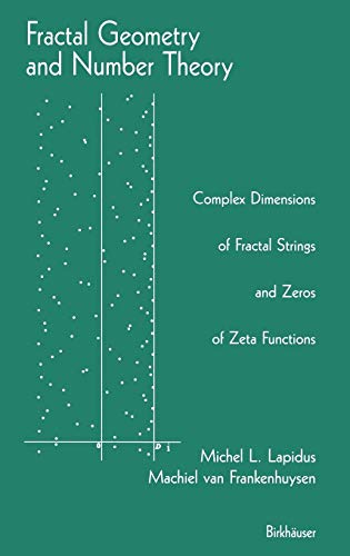 9780817640989: Fractal Geometry and Number Theory: Complex Dimensions of Fractal Strings and Zeros and Zeta-Functions