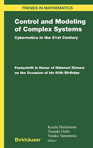 Control and Modeling of Complex Systems: Cybernetics in the 21st Century Festschrift in Honor of ...