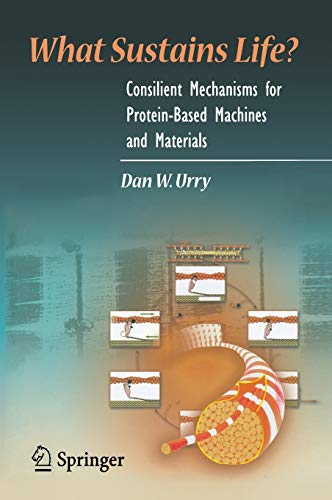 9780817643461: What Sustains Life?: Consilient Mechanisms for Protein-Based Machines and Materials