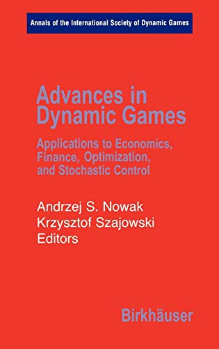 9780817643621: Advances in Dynamic Games: Applications to Economics, Finance, Optimization, and Stochastic Control (Annals of the International Society of Dynamic Games)