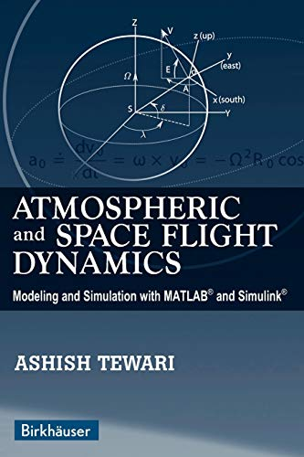 9780817643737: Atmospheric and Space Flight Dynamics: Modeling and Simulation with MATLAB® and Simulink® (Modeling and Simulation in Science, Engineering and Technology)