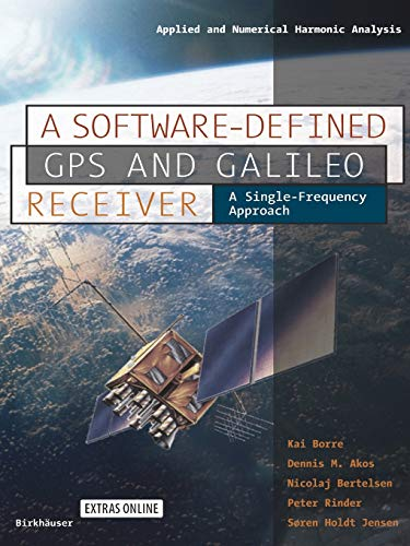 9780817643904: A Software-Defined GPS and Galileo Receiver: A Single-Frequency Approach (Applied and Numerical Harmonic Analysis)