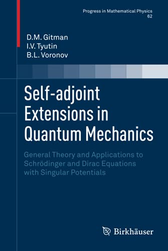 9780817644000: Self-adjoint Extensions in Quantum Mechanics: General Theory and Applications to Schrödinger and Dirac Equations With Singular Potentials