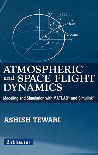 9780817644376: Atmospheric And Space Flight Dynamics: Modeling And Simulation With MATLAB And Simulink