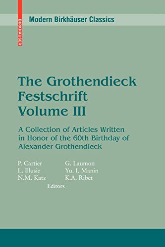 9780817645687: 3: The Grothendieck Festschrift, Volume III: A Collection of Articles Written in Honor of the 60th Birthday of Alexander Grothendieck (Modern Birkhäuser Classics) (English and French Edition)