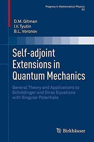 9780817646622: Self-Adjoint Extensions in Quantum Mechanics: General Theory and Applications to Schrodinger and Dirac Equations with Singular Potentials
