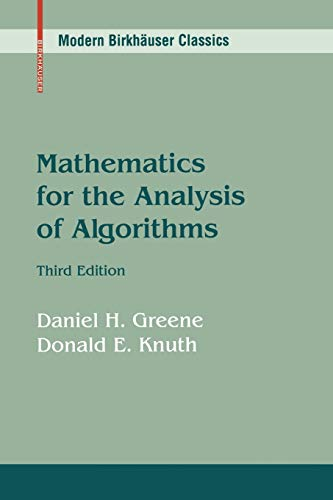 Mathematics for the Analysis of Algorithms (Modern Birkhäuser Classics) (0817647287) by Greene, Daniel H.; Knuth, Donald E.