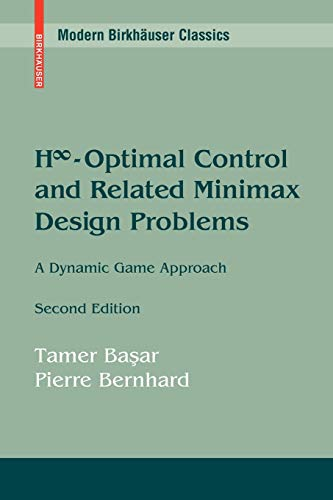 9780817647568: H-Optimal Control and Related Minimax Design Problems: A Dynamic Game Approach (Modern Birkhäuser Classics)